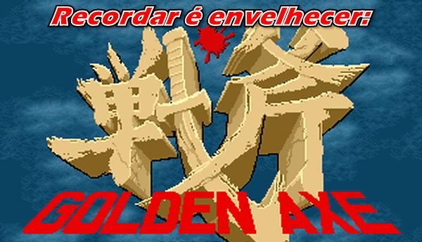 Hoje vou relembrar um grande clássico dos arcades: Golden Axe