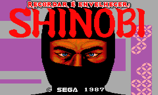 Aqui é o retrogamer André Breder trazendo até vocês mais uma edição do Recordar é envelhecer. Hoje vou relembrar um dos primeiros games de ação do Master System que joguei: Shinobi!